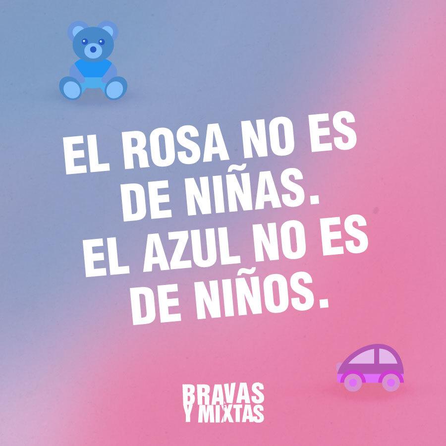 El rosa no es de niñas. El azul no es de niños.